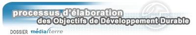 Processus d'élaboration des ODD - dossier Médiaterre